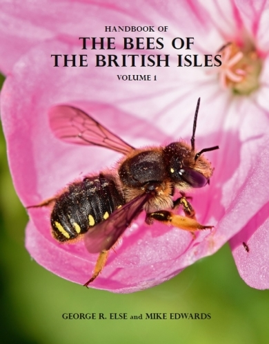 Handbook of the Bees of the British Isles, Volumes 1 and 2, by George R Else and Mike Edwards
